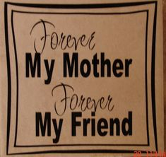 "6x6"" Forever My Mother, Forever My Friend. If you have a special phrase, get with me and I will work with you to put it on a tile. by VINYLandBOWS on Etsy"