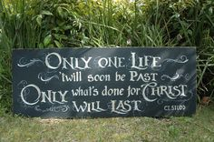 make something like this for Anderson?    Only one life 'twill soon be past, Only what's done for Christ will last.  C.T. Studd. $100.00, via Etsy.