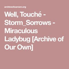 Well, Touché - Storm_Sorrows - Miraculous Ladybug [Archive of Our Own]