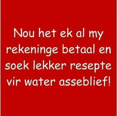 As ons maar kon water maak! Dit is NET Godgegewe! Rich Man Poor Man, Qoutes, Funny Quotes, Afrikaans Quotes, Laugh At Yourself, Set You Free, My Land, Funny Cards, Quote Posters