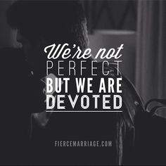 If we just get that, then all will be good. Devotion is hard to find, when you find it... keep it!