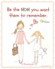 Be the MOM you want them to remember. <3 More awesome motherhood quotes on Joy of Mom! https://www.facebook.com/joyofmom  #motherhood #momsandkids #joyofmom #family