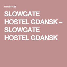 SLOWGATE HOSTEL GDANSK – SLOWGATE HOSTEL GDANSK