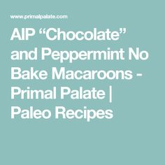 "AIP ""Chocolate"" and Peppermint No Bake Macaroons - Primal Palate 