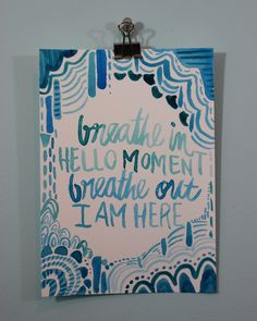 Breathe In Hello Moment, Breathe Out I am Here Hand Painted Wall Quote With Gouache Yoga Sayings Yoga Sayings, Yoga Quotes, Wall Quotes, Finished Quotes, Breath In Breath Out, Happy Thoughts, Gouache, Breathe, Hand Painted