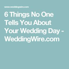 6 Things No One Tells You About Your Wedding Day - WeddingWire.com