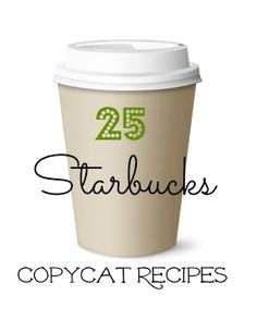 25 Starbucks Copy Cat Recipes :: Make your own at home and save $!