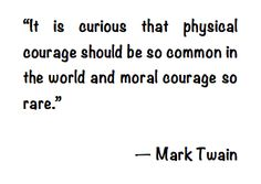 Mark Twain quote about moral courage.
