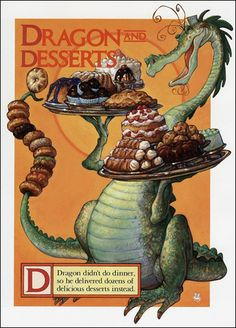 "Dragon and Desserts  "" Dragon didn't do dinner, so he delivered dozens of delicious desserts instead."" Scott Gustafson"