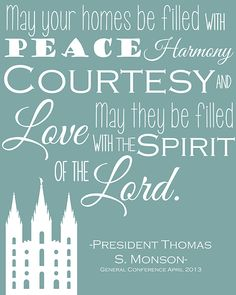 """""""May your homes be filled...with the Spirit of the Lord."""" President Thomas S. Monson   April 2013 General Conference"""