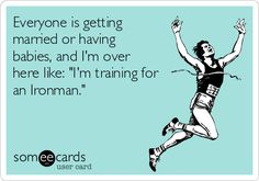 """Free and Funny Sports Ecard: Everyone is getting married or having babies, and I'm over here like: """"I'm training for an Ironman."""" Create and send your own custom Sports ecard. I Love To Run, Why I Run, Running Humor, Running Quotes, Triathlon Training Program, Training Programs, Everyone Is Getting Married, Triathlon Motivation, Half Ironman"""
