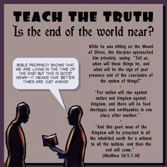 TEACH THE TRUTH/Is the end of the world near?(Matthew 24:3,7,14)