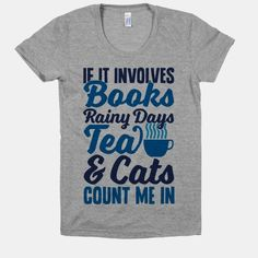 If It Involves Books, Rainy Days, Tea, And Cats, Count Me In  = )