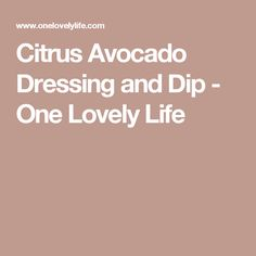 Citrus Avocado Dressing and Dip - One Lovely Life