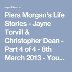Piers Morgan's Life Stories - Jayne Torvill & Christopher Dean - Part 4 of 4 - 8th March 2013 - YouTube
