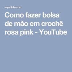 Como fazer bolsa de mão em crochê rosa pink - YouTube