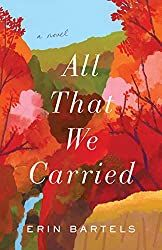 Silver's Reviews: All That We Carried by Erin Bartels Book Club Books, New Books, Books To Read, Pilgrimage, Fiction Books, In This World, Are You Happy, Carry On, Novels