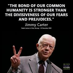 JIMMY CARTER Served as the president. He was awarded the 2002 Nobel Peace Prize for work to find peaceful solutions to international conflicts, to advance democracy and human rights, and to promote economic and social development. Jimmy Carter Quotes, Quotes To Live By, Life Quotes, Reality Quotes, We Are The World, Thats The Way, Thought Provoking, Inspire Me, Life Lessons
