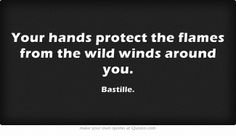 Your hands protect the flames from the wild winds around you.