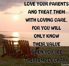 Love your parents and treat them with loving care. for you will only know their value when you see their empty chair. Miss you Mom and Dad. Life Quotes Love, Family Quotes, Great Quotes, Quotes To Live By, Inspirational Quotes, Random Quotes, Quirky Quotes, Motivational Quotes, Awesome Quotes