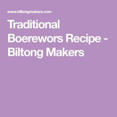 Traditional Boerewors Recipe - Biltong Makers Recipe Maker, Biltong, South African Recipes, Sausage Recipes, Food And Drink, Homemade, Dishes, Traditional, Sausages