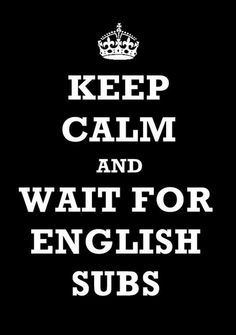 or german :D But when I watch the eng sub, I learn more englisch words and that's good :D Now, I spaek englisch everyday and listen to korean everyday too ♥