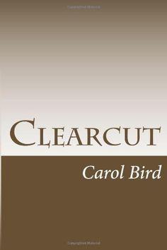 Clearcut: Two weeks worth. by Mrs Carol A. Bird…