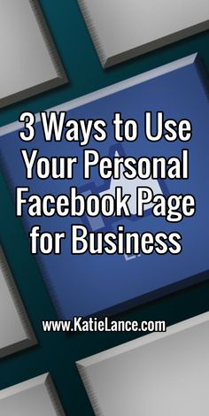 3 Ways to Use Your Personal Facebook Page for Business  http://www.katielance.com/facebookpage/