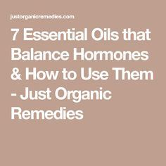 7 Essential Oils that Balance Hormones & How to Use Them - Just Organic Remedies