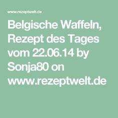Belgische Waffeln, Rezept des Tages vom 22.06.14 by Sonja80 on www.rezeptwelt.de
