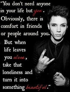 Andy Bbiersack - Though he's not a Scorpio, he's a Capricorn actually; Still, his saying fits perfectly for the Scorpio's moods and character. After all! Don't they say, Scorpios and Capricorns are on similar wavelength?!!