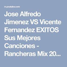 Jose Alfredo Jimenez VS Vicente Fernandez EXITOS Sus Mejores Canciones - Rancheras Mix 2017 - YouTube
