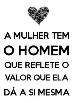 O mesmo se emprega aos homens. A woman has the man who reflects the value she gives to herself Favorite Quotes, Best Quotes, Love Quotes, Inspirational Quotes, More Than Words, Some Words, Inspire Me, Sentences, Quotations