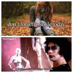 Even smiling makes my face ache. The Rocky Horror Picture Show