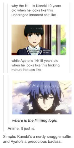 I thought Ayato was older for a second before remembering he was the younger brother of Touka...And if he showed up at my school, I wonder how many people to try to jump him