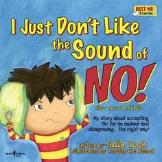 I Just Don't Like the Sound of No!: My Story About Accepting No for an Answer and Disagreeing the Right Way! (Best Me I Can Be)