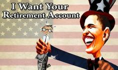 Obama a Step Closer to Seizing Retirement Accounts1/29>>>>