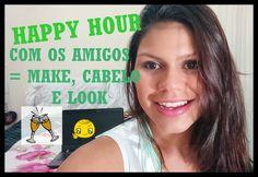 Happy Hour com os amigos = Cabelo + Makeup + Look - Por Flávia Carvalho