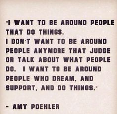 I want to be around people who dream