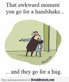 That awkward moment when you go for a handshake