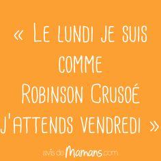 Le lundi je suis comme Robinson Crusoé, j'attends Vendredi !