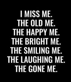 I miss me to
