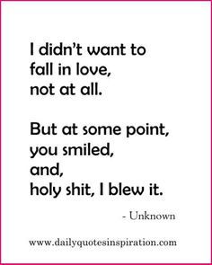 Cute Funny Love Quotes For Girlfriend-I didn't want to fall in love, not at all. But at some point, you smiled, and, holy shit, I blew it