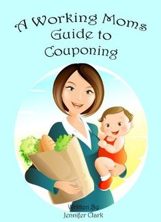A Working Moms Guide to Couponing by Jennifer Clark, http://www.amazon.com/dp/B00BFLVYHQ/ref=cm_sw_r_pi_dp_VWcFrb1M87H2Z