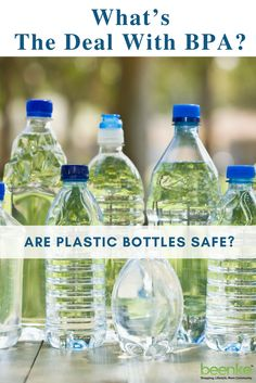 Are plastic water bottles safe? How the BPA in some water bottles can negatively affect your health.