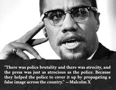 """There was police brutality and there was atrocity…"" —Malcolm X - More at: http://quotespictures.net/20123/there-was-police-brutality-and-there-was-atrocity-malcolm-x"
