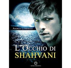 Sweety Reviews: [Novità in libreria] L'Occhio di Shahvani, di Andrea Lombardo