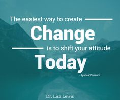 The easiest way to create change is to shift your attitude today - Iyanla Vanzant
