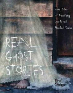 New True Ghost Stories | Real Ghost Stories: True Tales of Terrifying Spirits and Haunted ...