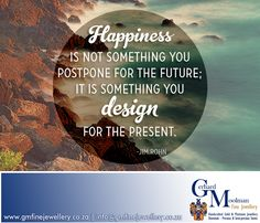 Happiness is not something you postpone for the future; It is something you DESIGN for the present! Whether you are simply browsing for a new piece, looking to revamp an old one the dedicated team at Gerhard Moolman Fine Jewellery will assist you in finding jewellery that expresses your individual character and taste. For any queries please contact info@gmfinejewellery.co.za or visit www.gmfinejewellery.co.za.